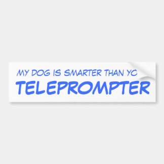 My Dog is Smarter than Your Teleprompter Bumper Stickers