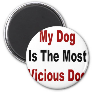My Dog Is The Most Vicious Dog 2 Inch Round Magnet