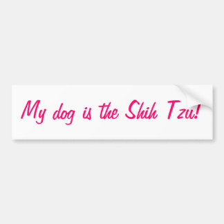 My dog is the Shih Tzu bumper sticker