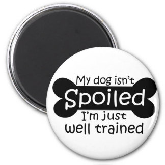My Dog isn't Spoiled Fridge Magnets