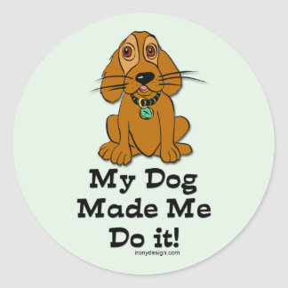 My Dog Made Me Do it! Classic Round Sticker