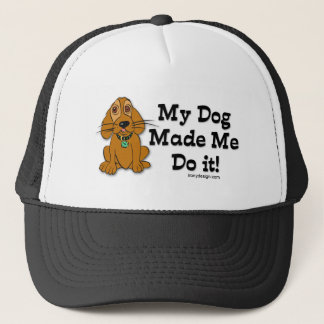 My Dog Made Me Do it! Trucker Hat