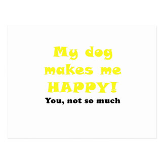 My Dog Makes Me Happy You Not So Much Postcard