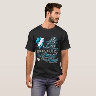 My Dog Need Not Be A Pure Breed To Be Pure Of Hear T-Shirt