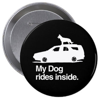 My dog rides inside -.png pinback button