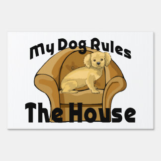 My Dog Rules The House Lawn Sign