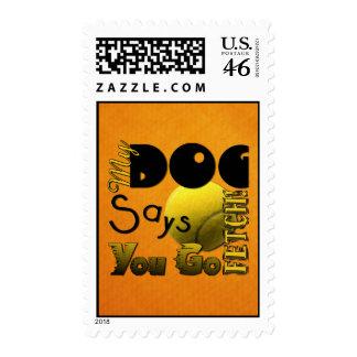 My Dog Says You Go Fetch Postage Stamp