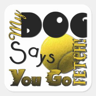 My Dog Says You Go Fetch! Stickers