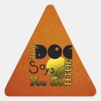 My Dog Says You Go Fetch! Sticker