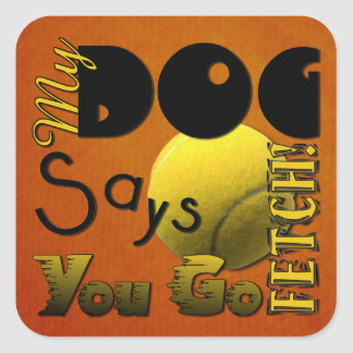 My Dog Says You Go Fetch! Square Stickers
