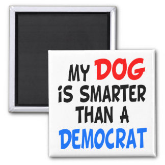 My Dog Smarter Than Democrat Magnet