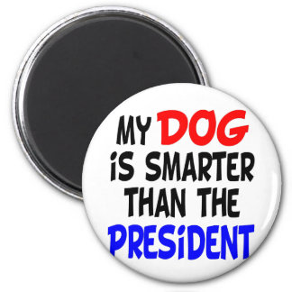 My Dog Smarter Than President Magnet