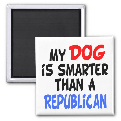 My Dog Smarter Than Republican Magnets | Zazzle
