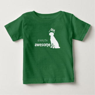 MY DOG THINKS I'M AWESOME Baby Fine Jersey T-Shirt
