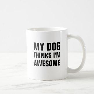 My dog thinks i'm awesome mug