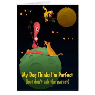 My Dog Thinks I'm Perfect Card