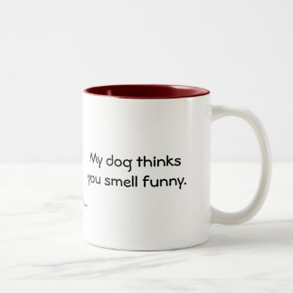 My Dog Thinks You Smell Funny Two-Tone Coffee Mug