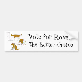 my dog..Vote for Rover - the better choice! Bumper Sticker