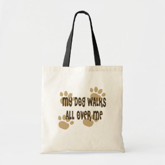 My Dog Walks All Over Me Budget Tote Bag