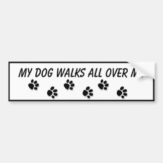 """My Dog Walks All Over Me"" Bumper Sticker"