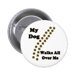 My Dog Walks All Over Me Buttons