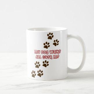My Dog Walks All Over Me Coffee Mug
