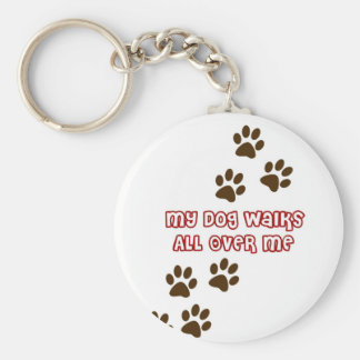 My Dog Walks All Over Me Keychain