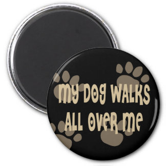 My Dog Walks All Over Me Magnet
