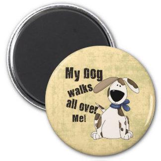 My Dog Walks all over Me Magnet