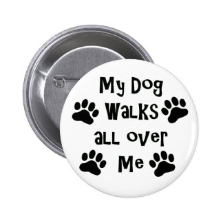 My Dog Walks All Over Me Paw Prints Pinback Button
