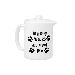 My Dog Walks All Over Me Paw Prints Teapot at Zazzle