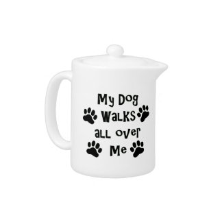 My Dog Walks All Over Me Paw Prints Teapot
