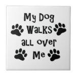 "My Dog Walks All Over Me Paw Prints Tile<br><div class=""desc"">My Dog Walks All Over Me Paw Prints</div>"