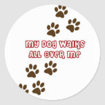 My Dog Walks All Over Me Round Stickers