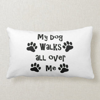 My Dog Walks All Over Me Throw Pillow