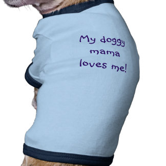 My doggy mama loves me pet t shirt