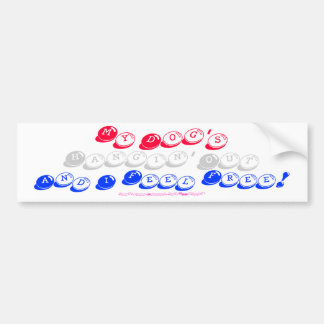 My Dog's Hangin' Out And I Feel Free!-Bump Stick R Bumper Sticker