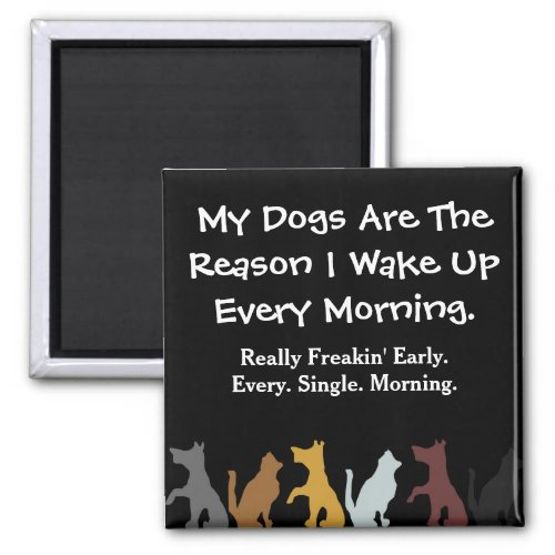 My Dogs Wake Me Up Magnet