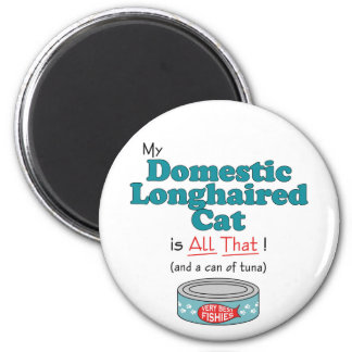 My Domestic Longhaired Cat is All That! Magnet