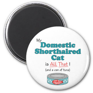 My Domestic Shorthaired Cat is All That! Refrigerator Magnet