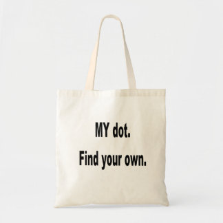 MY dot. Find your own! Corps marching band Budget Tote Bag