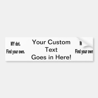 MY dot. Find your own! Corps marching band Car Bumper Sticker