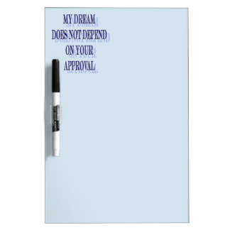 My Dream does not depend on your approval Dry-Erase Board