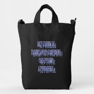 My Dream does not depend on your approval Duck Bag