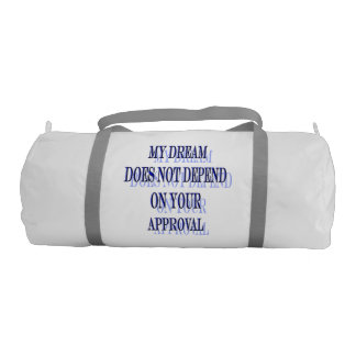 My Dream does not depend on your approval Gym Bag
