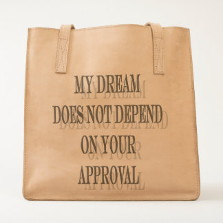 My Dream does not depend on your approval Tote