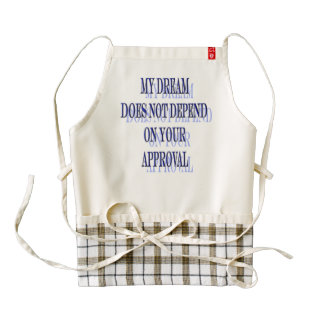 My Dream does not depend on your approval Zazzle HEART Apron
