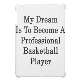 My Dream Is To Become A Professional Basketball Pl iPad Mini Covers