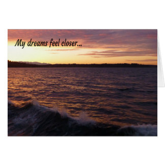 My Dreams Feel Closer... Card