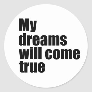 My Dreams Will Come True Classic Round Sticker